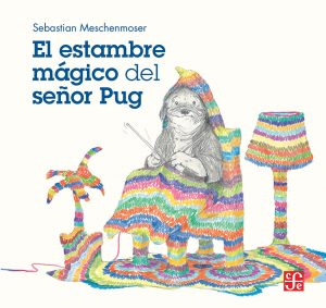 Meschenmoser_El estambre mágico del señor Pug_Forro.indd